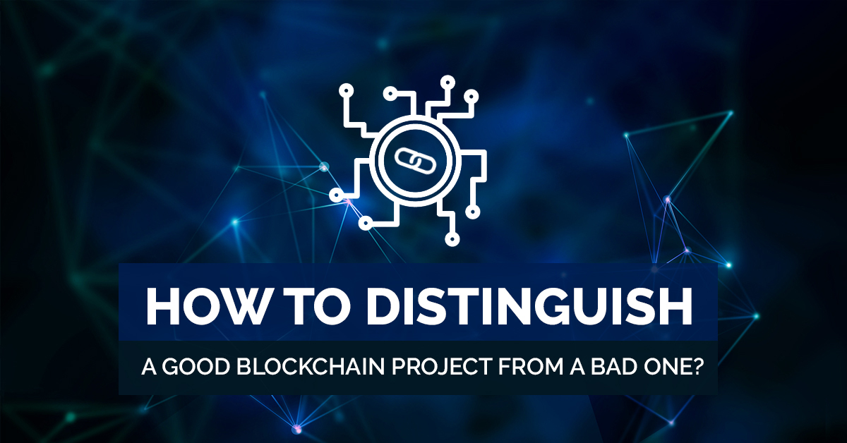 How to distinguish a good Blockchain Project from a Bad One?