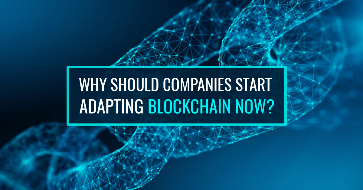 Why should companies start adapting blockchain now?